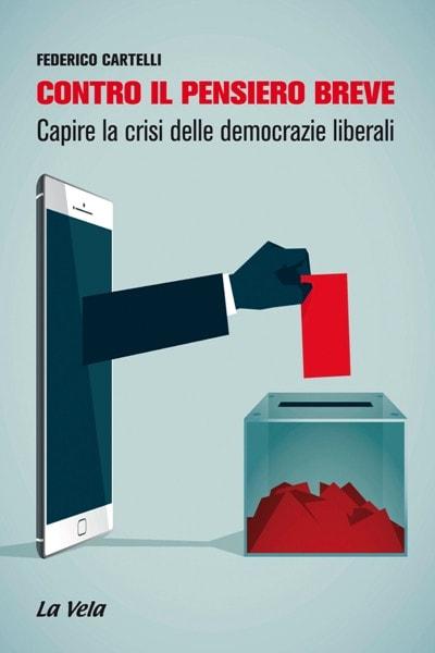Contro il pensiero breve. Capire la crisi delle democrazie liberali